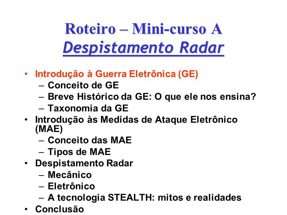 Roteiro – Mini-curso A Despistamento Radar Introdução à Guerra Eletrônica (GE) – –Conceito de GE – –Breve Histórico da GE: O que ele nos ensina? – –Ta