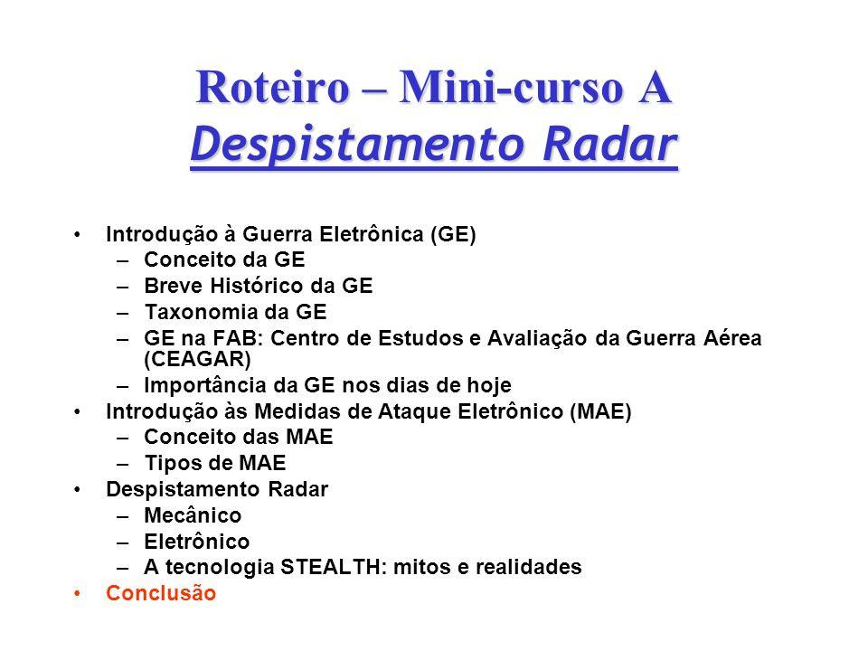 Roteiro – Mini-curso A Despistamento Radar Introdução à Guerra Eletrônica (GE) – –Conceito da GE – –Breve Histórico da GE – –Taxonomia da GE – –GE na
