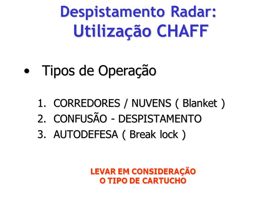 Tipos de OperaçãoTipos de Operação 1.CORREDORES / NUVENS ( Blanket ) 2.CONFUSÃO - DESPISTAMENTO 3.AUTODEFESA ( Break lock ) LEVAR EM CONSIDERAÇÃO O TI