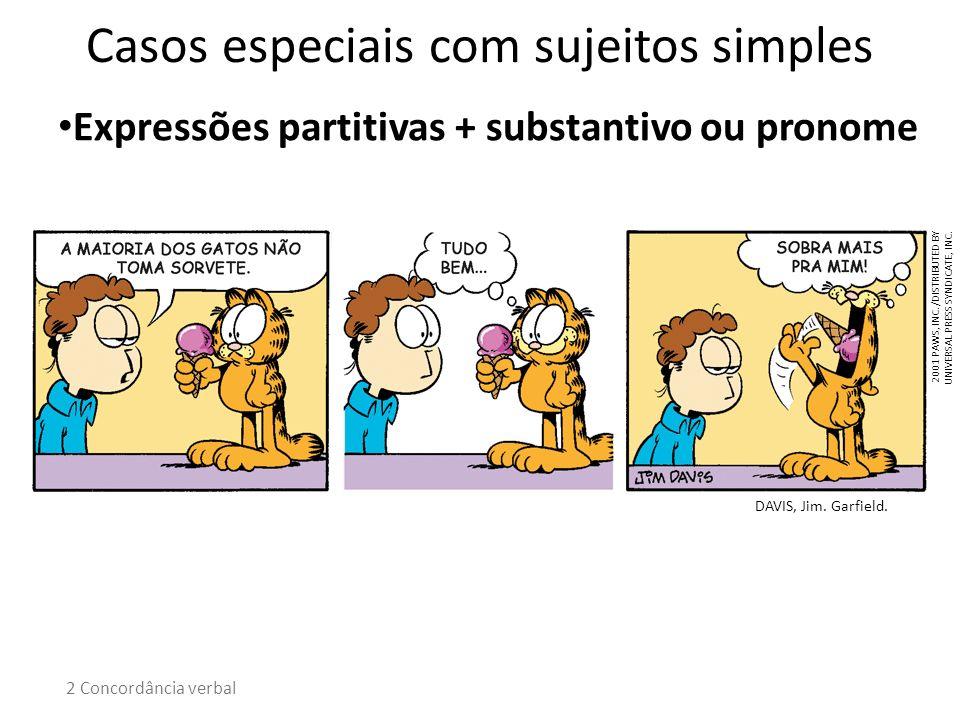 Expressões partitivas + substantivo ou pronome DAVIS, Jim. Garfield. Casos especiais com sujeitos simples 2 Concordância verbal 2001 PAWS, INC. /DISTR