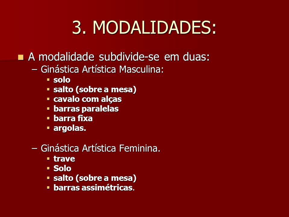 3. MODALIDADES: A modalidade subdivide-se em duas: A modalidade subdivide-se em duas: –Ginástica Artística Masculina: solo solo salto (sobre a mesa) s