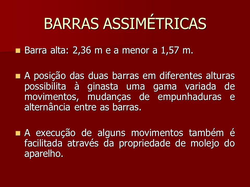 BARRAS ASSIMÉTRICAS Barra alta: 2,36 m e a menor a 1,57 m. Barra alta: 2,36 m e a menor a 1,57 m. A posição das duas barras em diferentes alturas poss