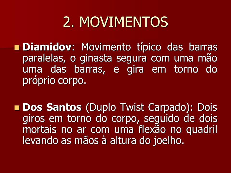 2. MOVIMENTOS Diamidov: Movimento típico das barras paralelas, o ginasta segura com uma mão uma das barras, e gira em torno do próprio corpo. Diamidov