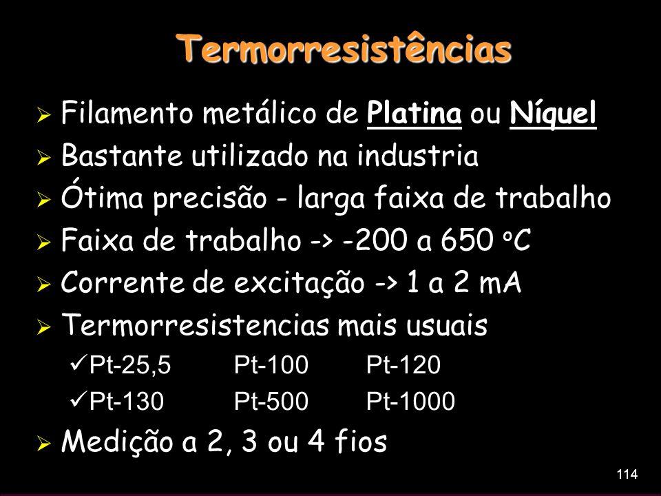 114 Termorresistências Filamento metálico de Platina ou Níquel Bastante utilizado na industria Ótima precisão - larga faixa de trabalho Faixa de traba
