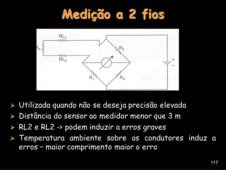 117 Medição a 2 fios Utilizada quando não se deseja precisão elevada Distância do sensor ao medidor menor que 3 m RL2 e RL2 -> podem induzir a erros g