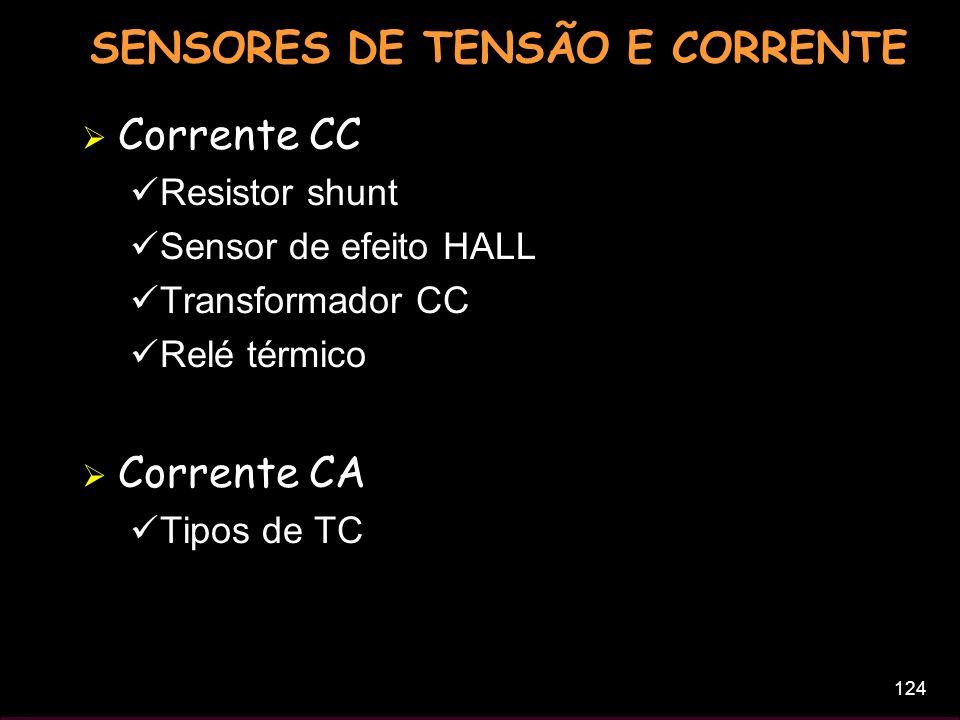 124 SENSORES DE TENSÃO E CORRENTE Corrente CC Resistor shunt Sensor de efeito HALL Transformador CC Relé térmico Corrente CA Tipos de TC
