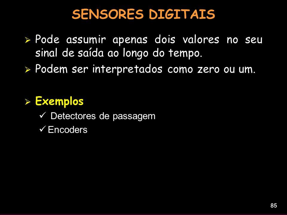 85 SENSORES DIGITAIS Pode assumir apenas dois valores no seu sinal de saída ao longo do tempo. Podem ser interpretados como zero ou um. Exemplos Detec