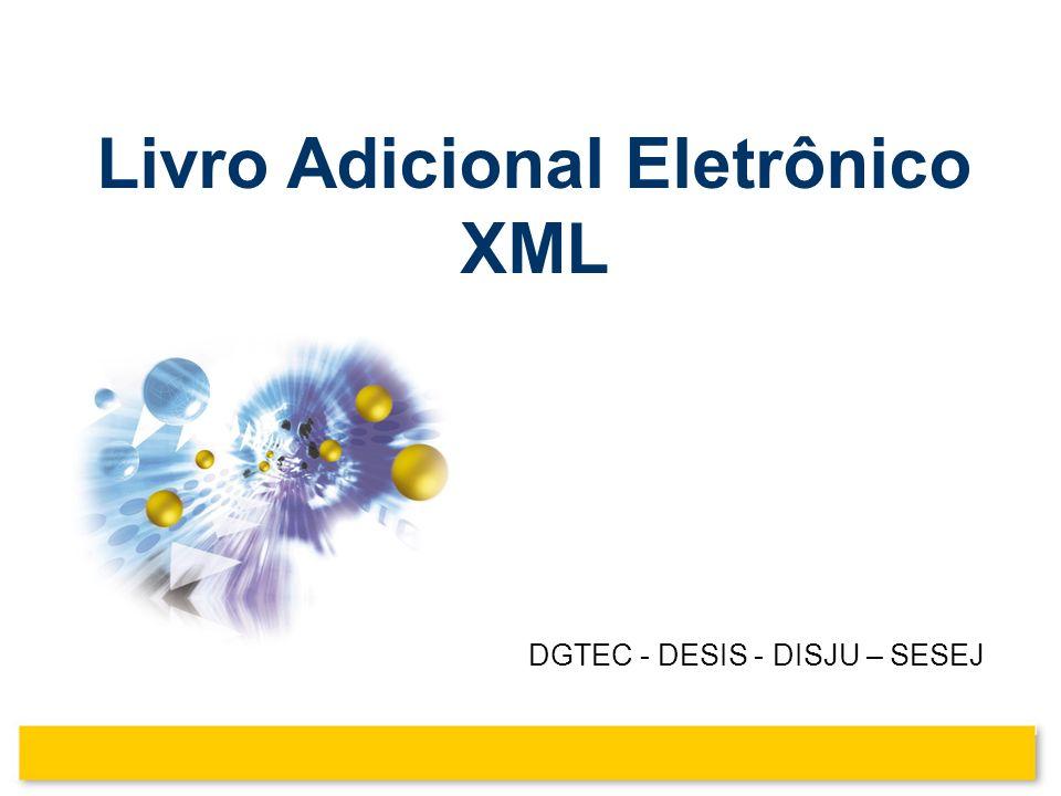 1 DGTEC - DESIS - DISJU – SESEJ Livro Adicional Eletrônico XML