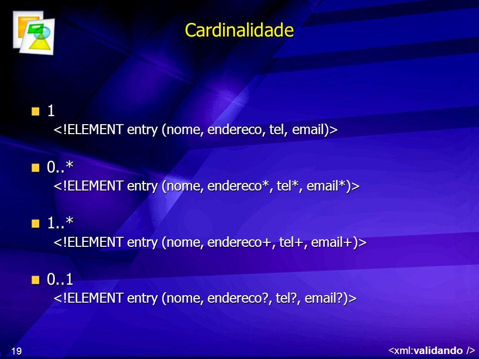 19 Cardinalidade 1 0..* 1..* 0..1