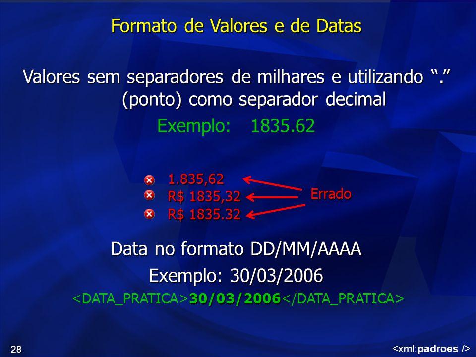28 Formato de Valores e de Datas Valores sem separadores de milhares e utilizando. (ponto) como separador decimal Exemplo: 1835.62 Data no formato DD/