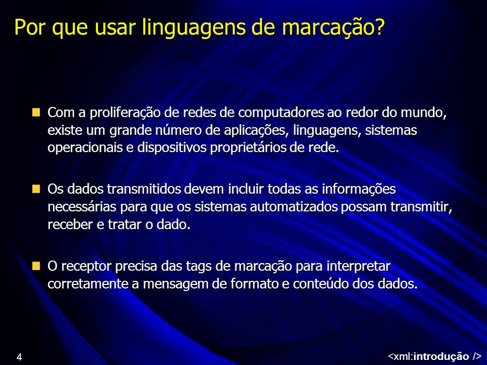 4 Por que usar linguagens de marcação? Com a proliferação de redes de computadores ao redor do mundo, existe um grande número de aplicações, linguagen
