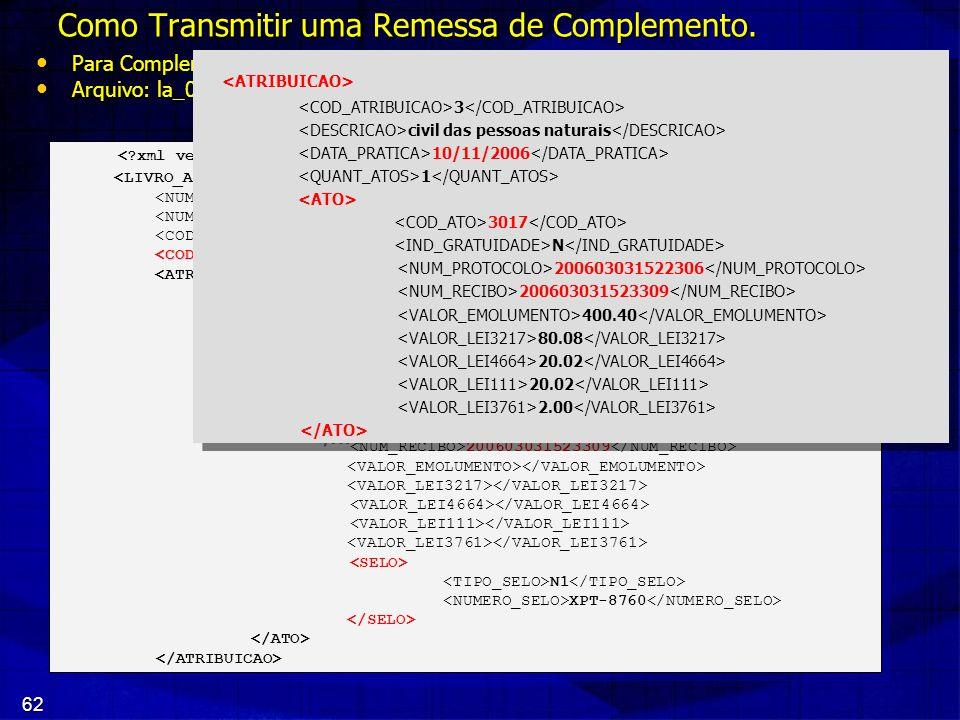 62 Como Transmitir uma Remessa de Complemento. Para Complementar uma Remessa devemos usar o código de operação C. Para Complementar uma Remessa devemo