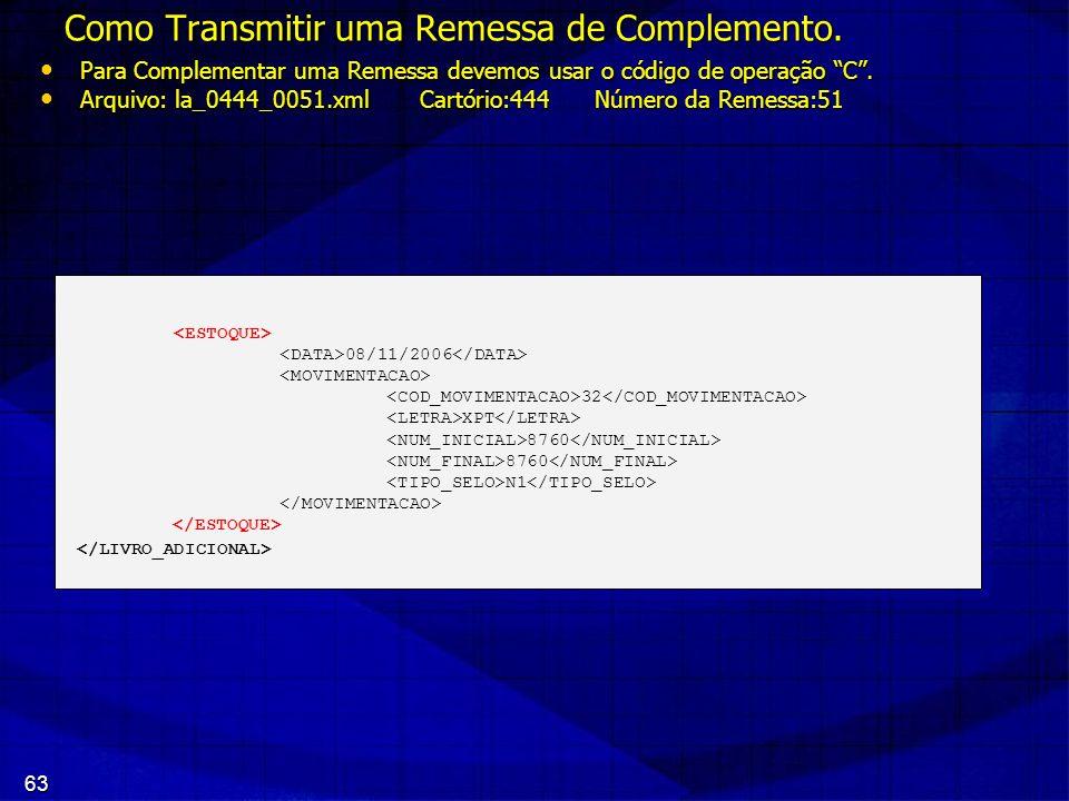 63 Como Transmitir uma Remessa de Complemento. Para Complementar uma Remessa devemos usar o código de operação C. Para Complementar uma Remessa devemo