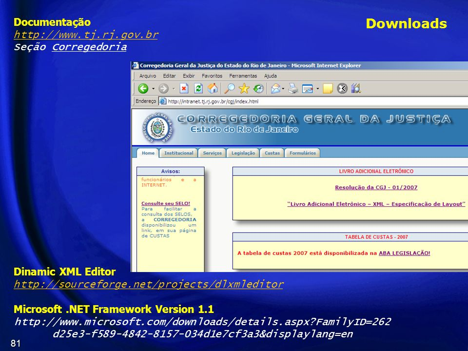 81 Documentação http://www.tj.rj.gov.br Seção Corregedoria Dinamic XML Editor http://sourceforge.net/projects/dlxmleditor Microsoft.NET Framework Vers