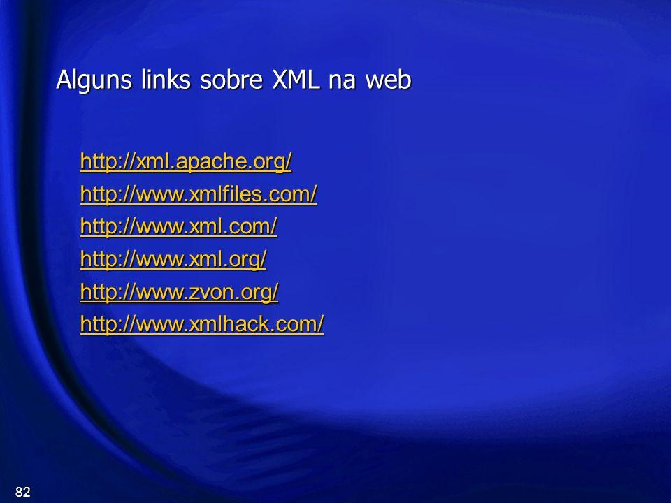 82 Alguns links sobre XML na web http://xml.apache.org/ http://www.xmlfiles.com/ http://www.xml.com/ http://www.xml.org/ http://www.zvon.org/ http://w