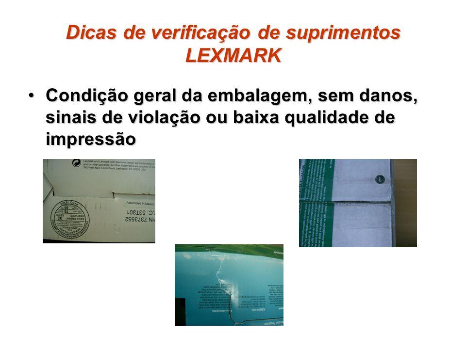 Dicas de verificação de suprimentos LEXMARK Condição geral da embalagem, sem danos, sinais de violação ou baixa qualidade de impressãoCondição geral d
