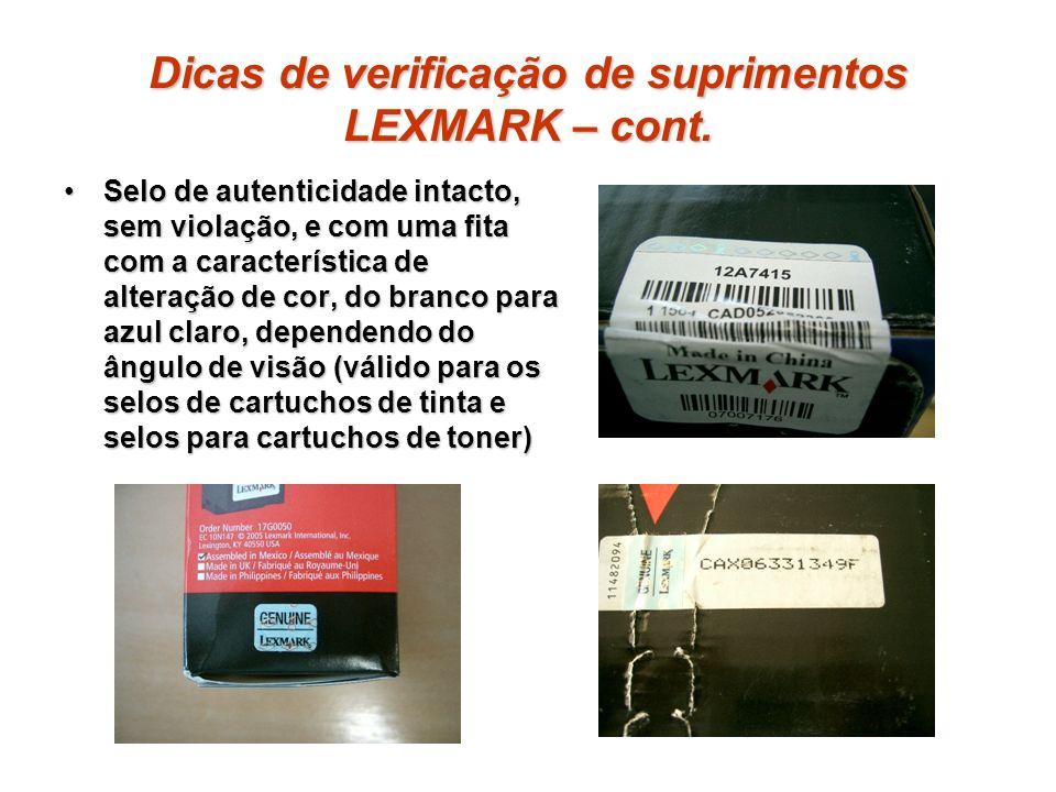 Dicas de verificação de suprimentos LEXMARK – cont. Selo de autenticidade intacto, sem violação, e com uma fita com a característica de alteração de c