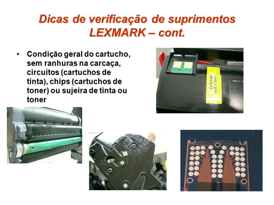 Dicas de verificação de suprimentos LEXMARK – cont. Condição geral do cartucho, sem ranhuras na carcaça, circuitos (cartuchos de tinta), chips (cartuc