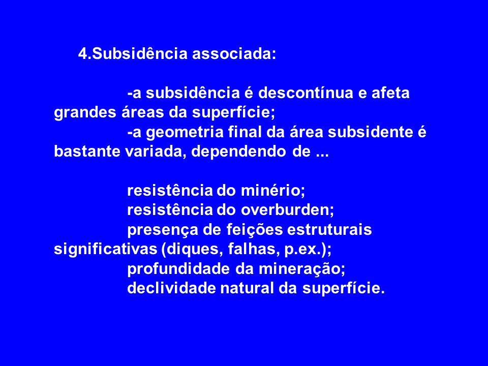 4.Subsidência associada: -a subsidência é descontínua e afeta grandes áreas da superfície; -a geometria final da área subsidente é bastante variada, d