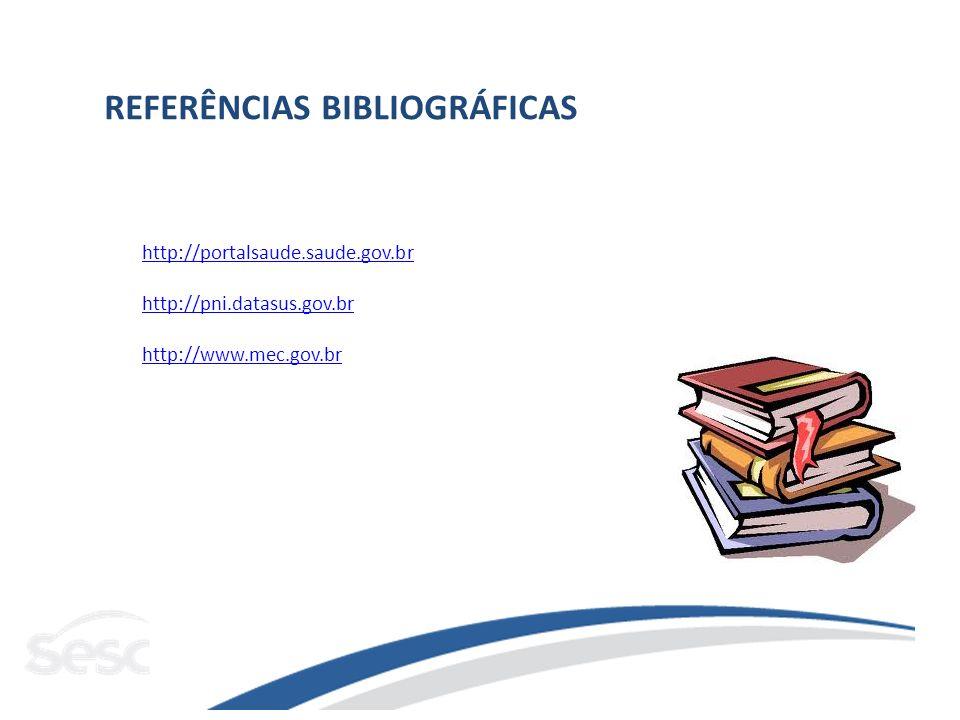 REFERÊNCIAS BIBLIOGRÁFICAS http://portalsaude.saude.gov.br http://pni.datasus.gov.br http://www.mec.gov.br