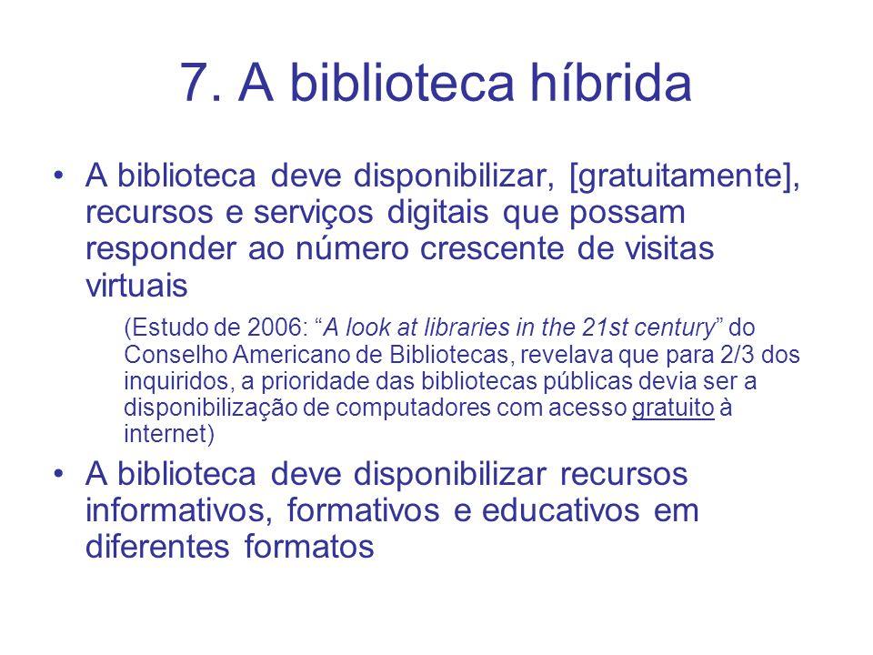 7. A biblioteca híbrida A biblioteca deve disponibilizar, [gratuitamente], recursos e serviços digitais que possam responder ao número crescente de vi
