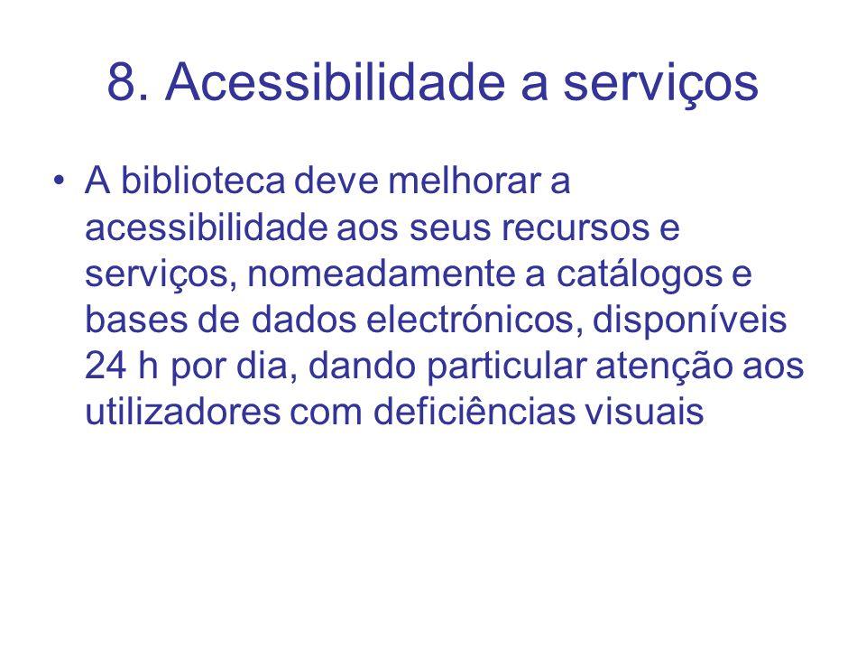 8. Acessibilidade a serviços A biblioteca deve melhorar a acessibilidade aos seus recursos e serviços, nomeadamente a catálogos e bases de dados elect