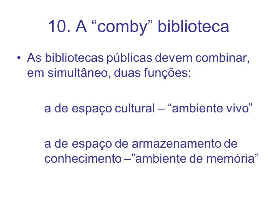 10. A comby biblioteca As bibliotecas públicas devem combinar, em simultâneo, duas funções: a de espaço cultural – ambiente vivo a de espaço de armaze