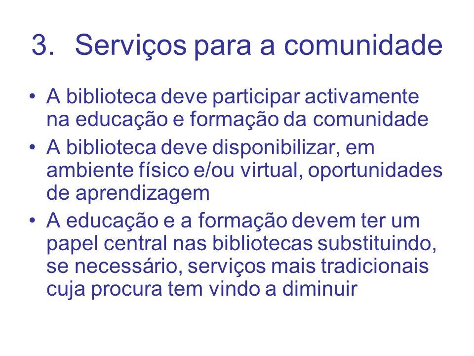 3.Serviços para a comunidade A biblioteca deve participar activamente na educação e formação da comunidade A biblioteca deve disponibilizar, em ambien