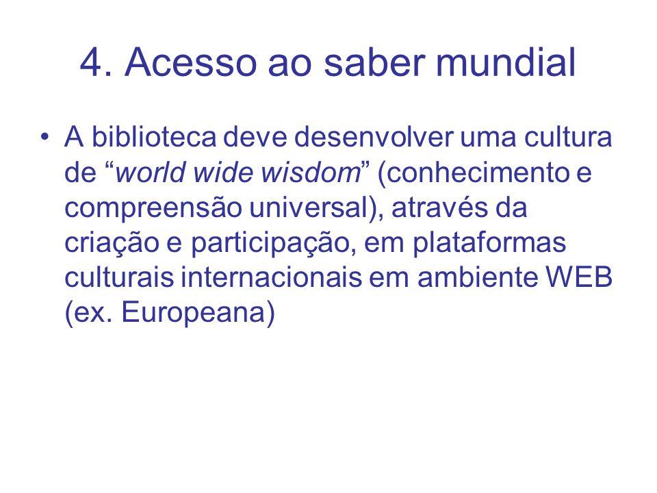 4. Acesso ao saber mundial A biblioteca deve desenvolver uma cultura de world wide wisdom (conhecimento e compreensão universal), através da criação e