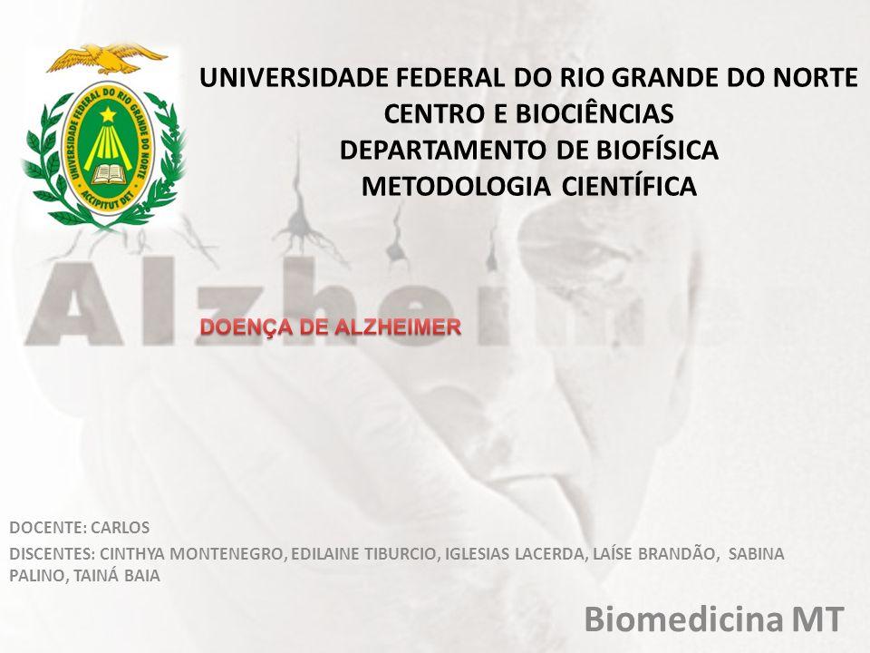 UNIVERSIDADE FEDERAL DO RIO GRANDE DO NORTE CENTRO E BIOCIÊNCIAS DEPARTAMENTO DE BIOFÍSICA METODOLOGIA CIENTÍFICA DOCENTE: CARLOS DISCENTES: CINTHYA M