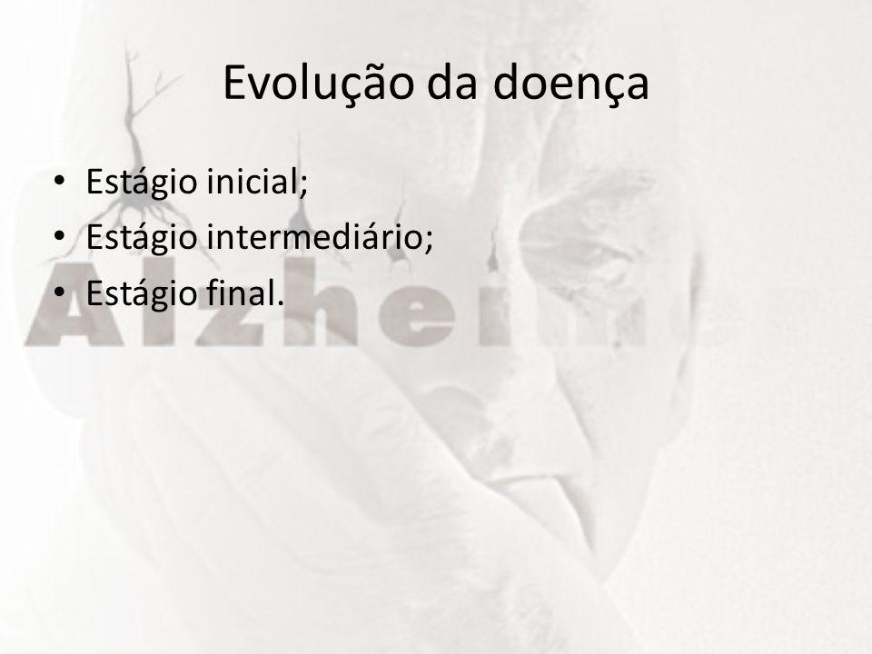 Evolução da doença Estágio inicial; Estágio intermediário; Estágio final.
