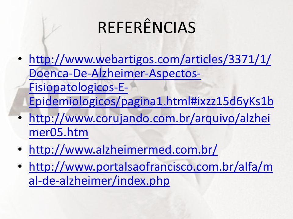 REFERÊNCIAS http://www.webartigos.com/articles/3371/1/ Doenca-De-Alzheimer-Aspectos- Fisiopatologicos-E- Epidemiologicos/pagina1.html#ixzz15d6yKs1b ht