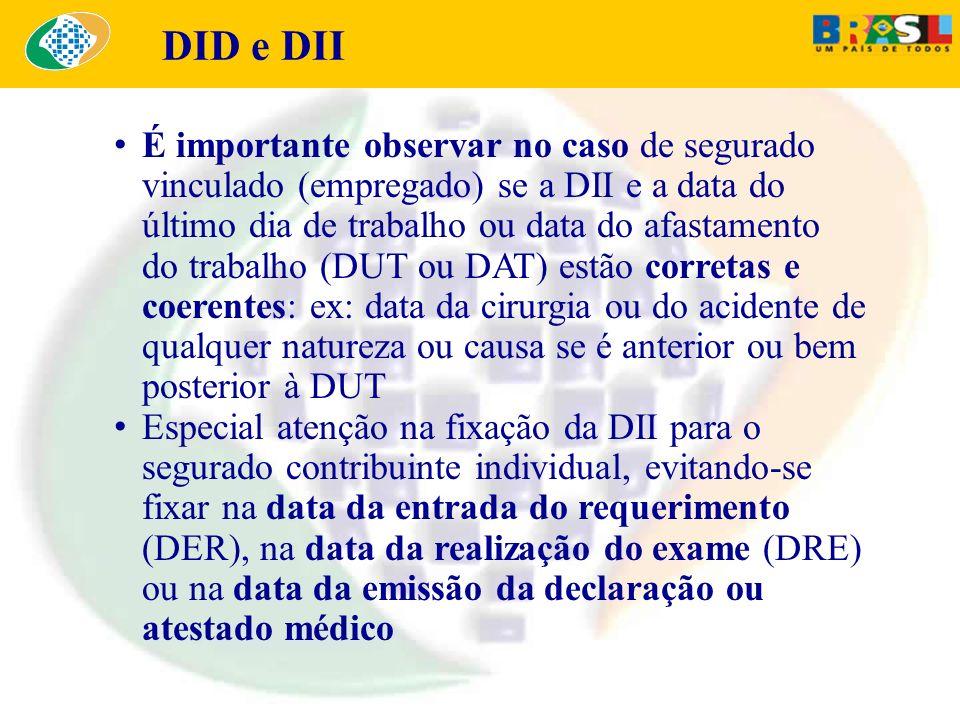 É importante observar no caso de segurado vinculado (empregado) se a DII e a data do último dia de trabalho ou data do afastamento do trabalho (DUT ou