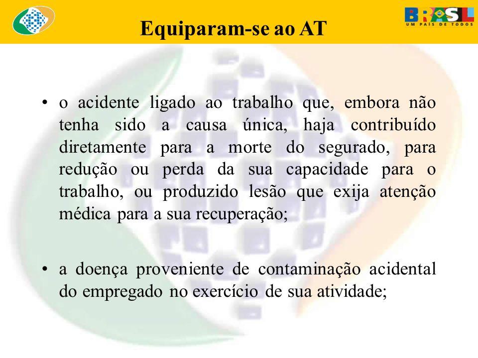 Equiparam-se ao AT o acidente ligado ao trabalho que, embora não tenha sido a causa única, haja contribuído diretamente para a morte do segurado, para