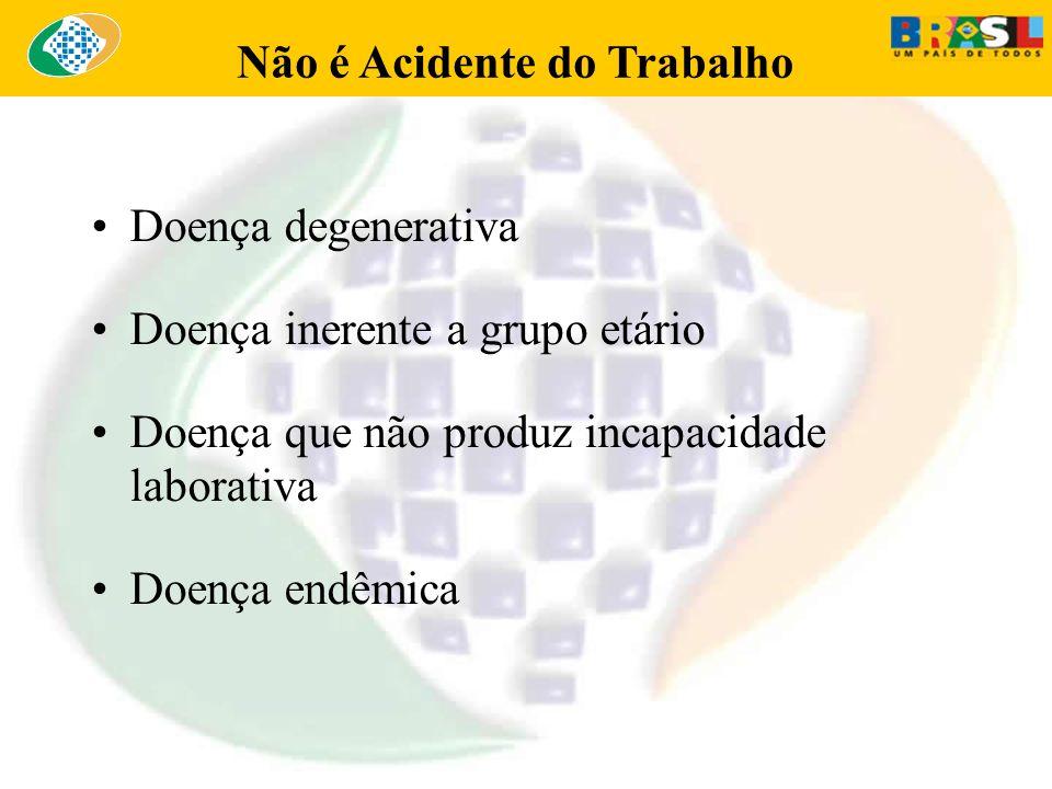 Não é Acidente do Trabalho Doença degenerativa Doença inerente a grupo etário Doença que não produz incapacidade laborativa Doença endêmica