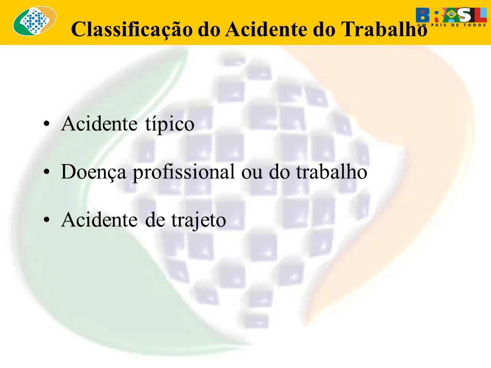 Classificação do Acidente do Trabalho Acidente típico Doença profissional ou do trabalho Acidente de trajeto