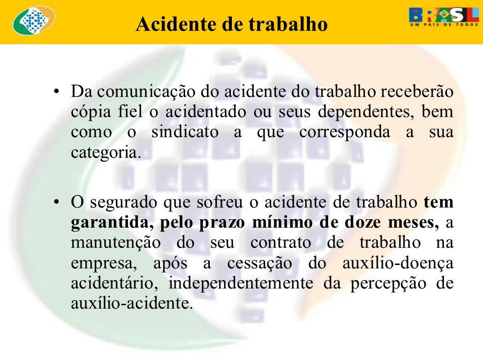 Acidente de trabalho Da comunicação do acidente do trabalho receberão cópia fiel o acidentado ou seus dependentes, bem como o sindicato a que correspo