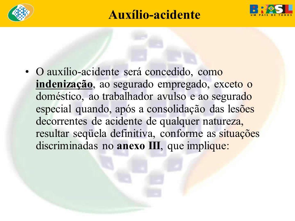 Auxílio-acidente O auxílio-acidente será concedido, como indenização, ao segurado empregado, exceto o doméstico, ao trabalhador avulso e ao segurado e