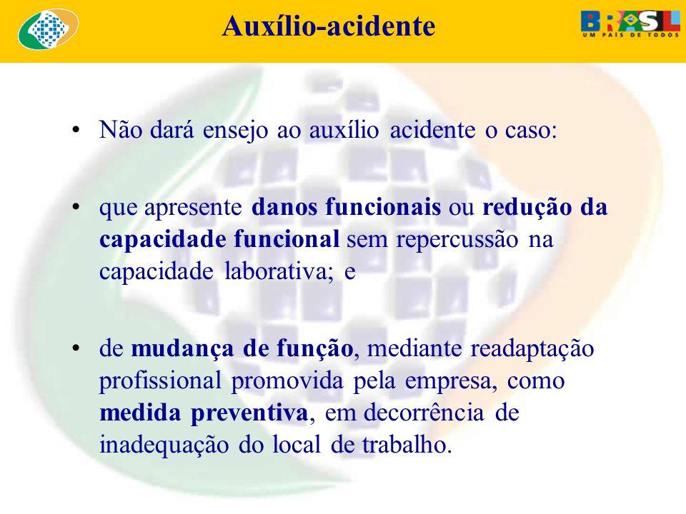 Auxílio-acidente Não dará ensejo ao auxílio acidente o caso: que apresente danos funcionais ou redução da capacidade funcional sem repercussão na capa