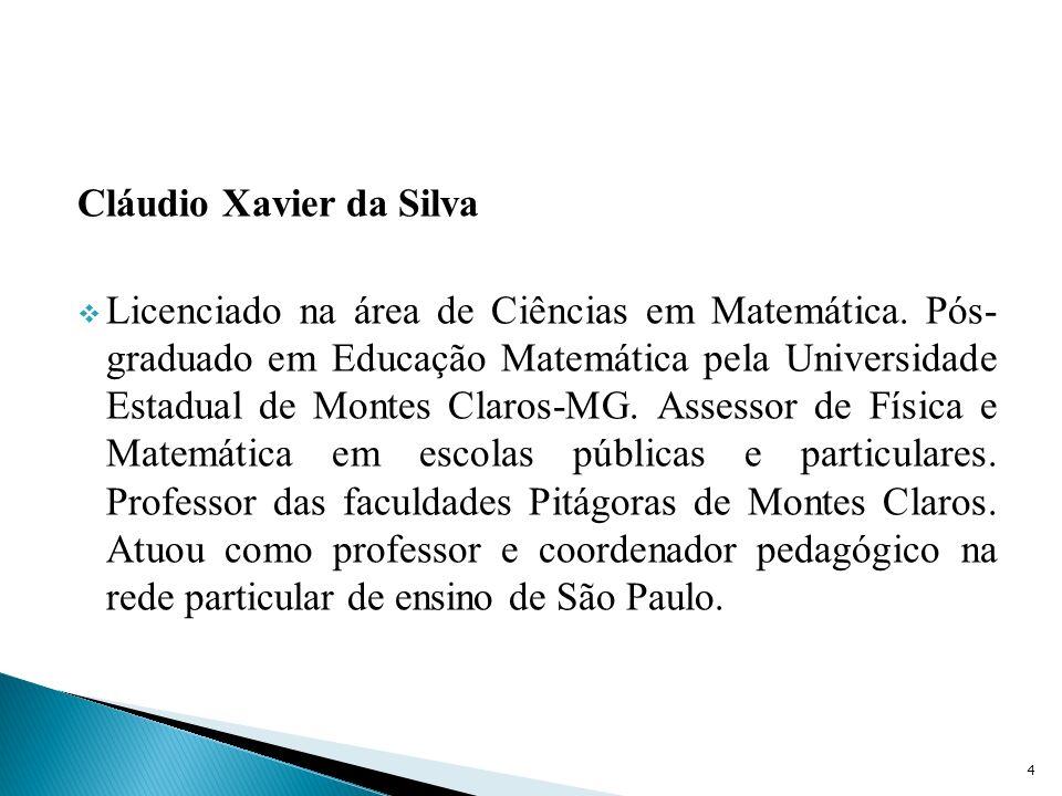Cláudio Xavier da Silva Licenciado na área de Ciências em Matemática.