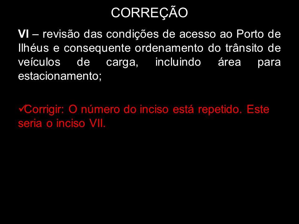 CORREÇÃO VI – revisão das condições de acesso ao Porto de Ilhéus e consequente ordenamento do trânsito de veículos de carga, incluindo área para estac