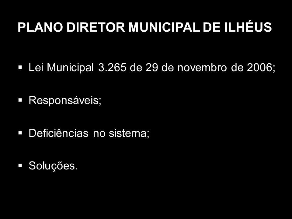 PLANO DIRETOR MUNICIPAL DE ILHÉUS Lei Municipal 3.265 de 29 de novembro de 2006; Responsáveis; Deficiências no sistema; Soluções.