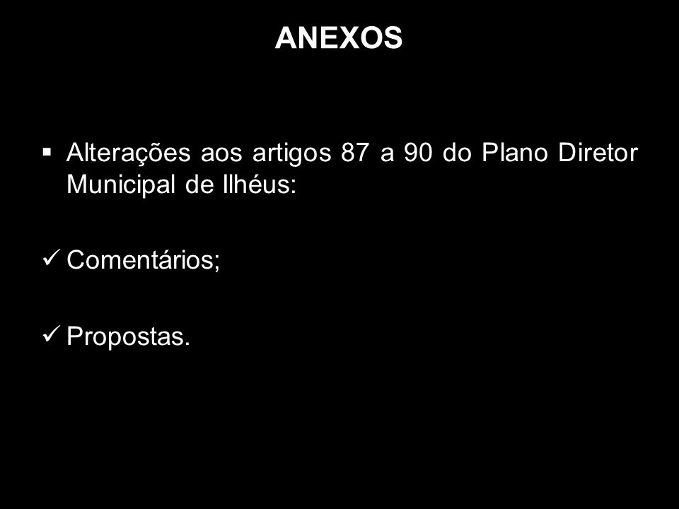 ANEXOS Alterações aos artigos 87 a 90 do Plano Diretor Municipal de Ilhéus: Comentários; Propostas.