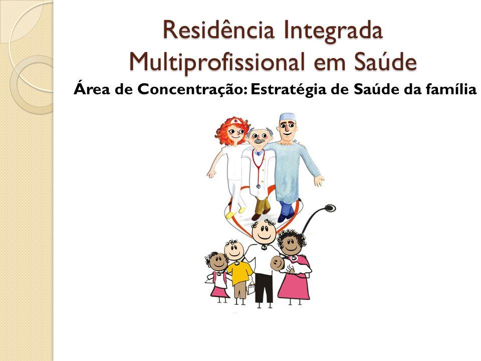 Residência Integrada Multiprofissional em Saúde Área de Concentração: Estratégia de Saúde da família