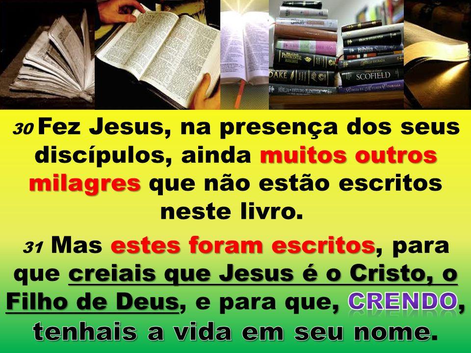 Todos os SINAIS escolhidos pelo evangelista são a fim de que creiais(20,31)