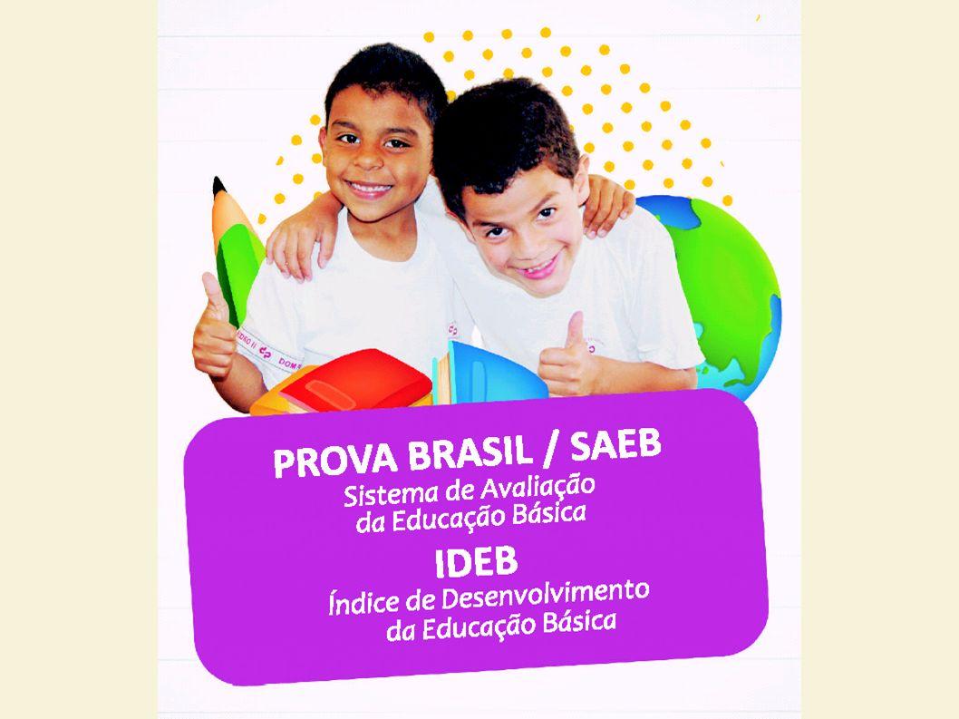 SISTEMA DE AVALIAÇÃO BÁSICA Prova Brasil – 2013 -A Prova Brasil e SAEB serão realizadas em 2013.
