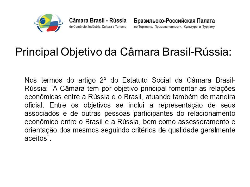 Principal Objetivo da Câmara Brasil-Rússia: Nos termos do artigo 2º do Estatuto Social da Câmara Brasil- Rússia: A Câmara tem por objetivo principal f