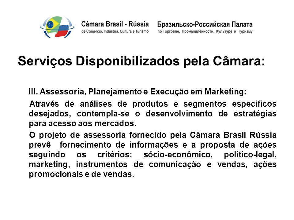 Serviços Disponibilizados pela Câmara: III. Assessoria, Planejamento e Execução em Marketing: Através de análises de produtos e segmentos específicos