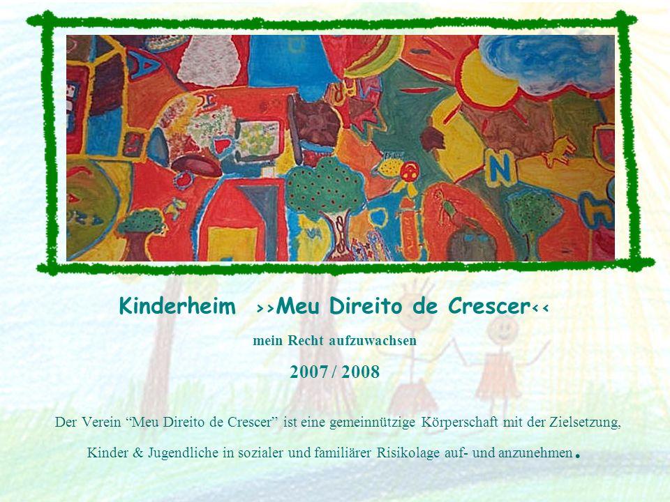 Kinderheim >> Meu Direito de Crescer << mein Recht aufzuwachsen 2007 / 2008 Der Verein Meu Direito de Crescer ist eine gemeinnützige Körperschaft mit