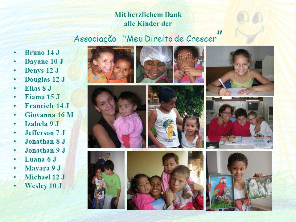 Mit herzlichem Dank alle Kinder der Associação Meu Direito de Crescer Bruno 14 J Dayane 10 J Denys 12 J Douglas 12 J Elias 8 J Fiama 15 J Franciele 14